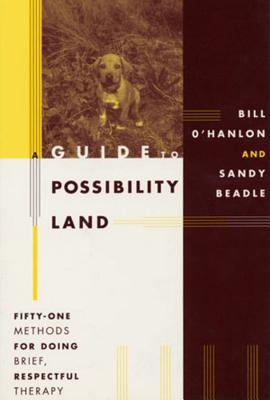 A Guide to Possibility Land: Fifty-One Methods for Doing Brief, Respectful Thearpy - Beadle, Sandy, M.A., and O'Hanlon, Bill
