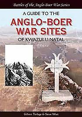 A Guide to the Anglo-Boer War Sites of KwaZulu-Natal - Watt, Steve, and Torlage, Gilbert