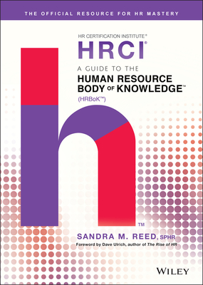 A Guide to the Human Resource Body of Knowledge - Reed, Sandra M, and Ulrich, Dave (Foreword by)