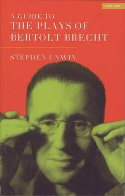 A Guide to the Plays of Bertolt Brecht - Unwin, Stephen