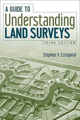 A Guide to Understanding Land Surveys - Estopinal, Stephen V