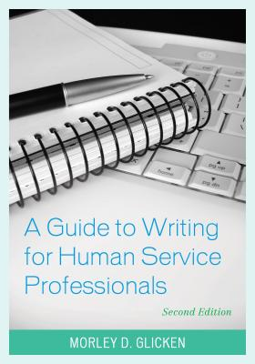 A Guide to Writing for Human Service Professionals - Glicken, Morley D, Dr.