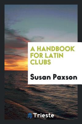 A Handbook for Latin Clubs - Paxson, Susan