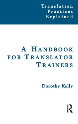 A Handbook for Translator Trainers - Kelly, Dorothy