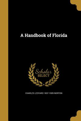 A Handbook of Florida - Norton, Charles Ledyard 1837-1909