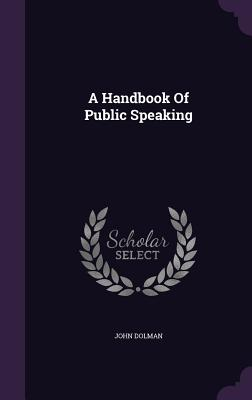A Handbook of Public Speaking - Dolman, John