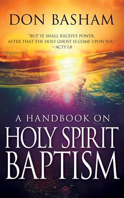 A Handbook on Holy Spirit Baptism - Basham, Don