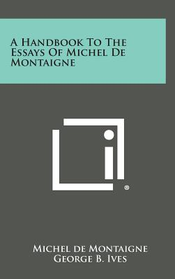 A Handbook to the Essays of Michel de Montaigne - Montaigne, Michel, and Ives, George B