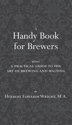 A Handy Book for Brewers - Wright, Herbert Edwards