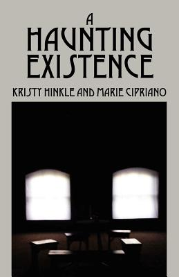 A Haunting Existence - Hinkle, Kristy, and Cirpiano, Marie