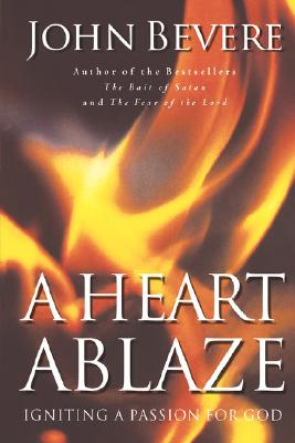 A Heart Ablaze: Igniting a Passion for God - Bevere, John