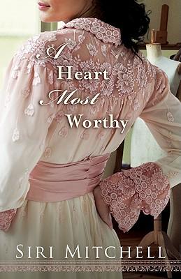 A Heart Most Worthy - Mitchell, Siri