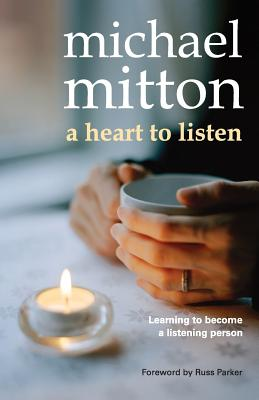 A Heart to Listen: Learning to Become a Listening Person - Mitton, Michael