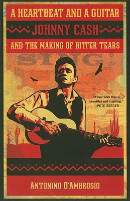 A Heartbeat and a Guitar: Johnny Cash and the Making of Bitter Tears - D'Ambrosio, Antonino