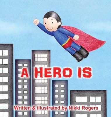 A Hero Is -