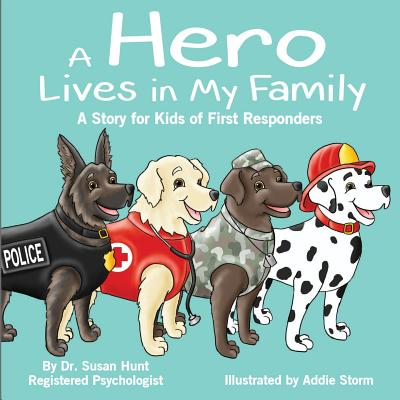 A Hero Lives in My Family: A Story for Kids of First Responders - Hunt, Dr Susan