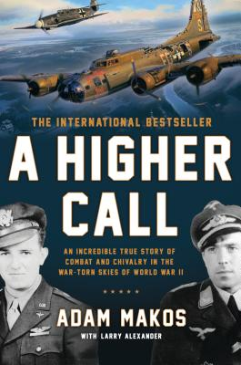 A Higher Call: An Incredible True Story of Combat and Chivalry in the War-Torn Skies of World War II - Makos, Adam, and Alexander, Larry