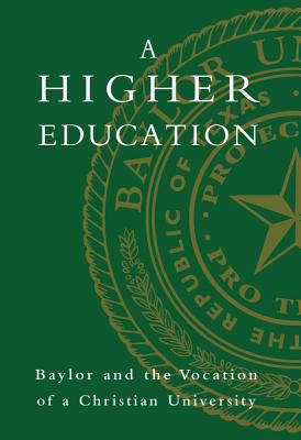 A Higher Education: Baylor and the Vocation of a Christian University - Davis, Elizabeth (Editor)