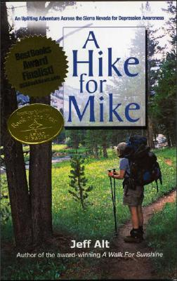 A Hike for Mike: An Uplifting Adventure Across the Sierra Nevada for Depression Awareness - Alt, Jeff