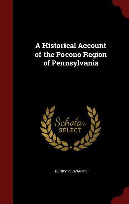 A Historical Account of the Pocono Region of Pennsylvania - Pleasants, Henry, Jr.