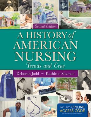 A History of American Nursing - Judd, Deborah, and Sitzman, Kathleen, PhD, RN, CNE