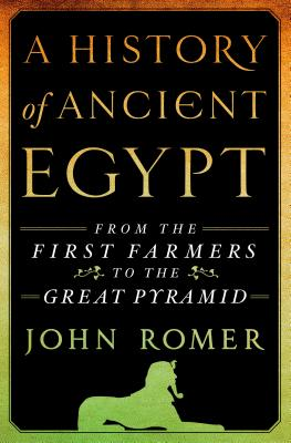 A History of Ancient Egypt: From the First Farmers to the Great Pyramid - Romer, John