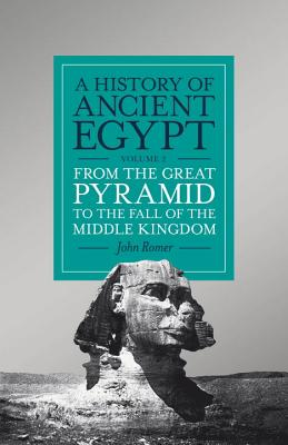 A History of Ancient Egypt: From the Great Pyramid to the Fall of the Middle Kingdom Volume 2: From the Great Pyramid to the Fall of the Middle Kingdom - Romer, John