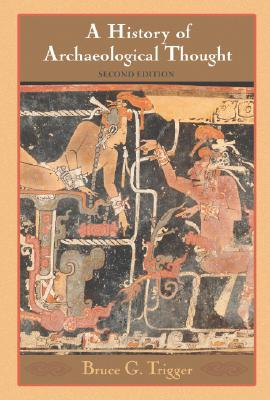 A History of Archaeological Thought - Trigger, Bruce G
