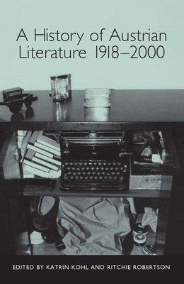 A History of Austrian Literature 1918-2000 - Kohl, Katrin (Editor), and Robertson, Ritchie (Editor), and Fiddler, Allyson (Contributions by)
