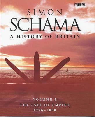 A History of Britain: Fate of Empire; 1776-2001 v.3 - Schama, Simon
