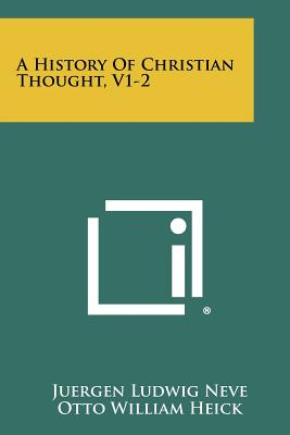 A History of Christian Thought, V1-2 - Neve, Juergen Ludwig, and Heick, Otto William