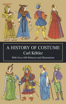 A History of Costume - Kohler, Carl, and Von Sichart, Emma, and Kohler, Karl