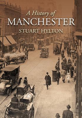 A History of Manchester - Hylton, Stuart