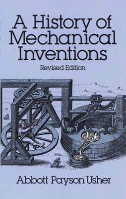 A History of Mechanical Inventions: Revised Edition - Usher, Abbott Payson