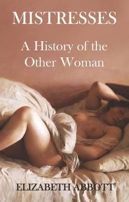 A History of Mistresses - Abbott, Elizabeth
