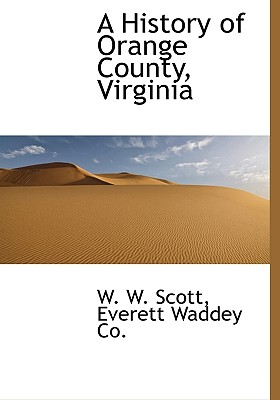 A History of Orange County, Virginia - Scott, William Wallace, and Everett Waddey Co, Waddey Co (Creator)