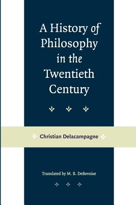 A History of Philosophy in the Twentieth Century - Delacampagne, Christian, and Debevoise, Malcolm B (Translated by)