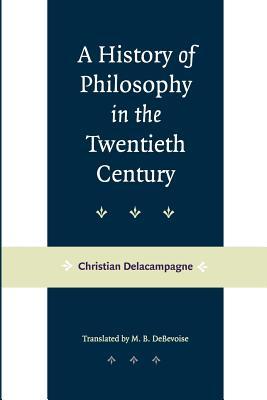 A History of Philosophy in the Twentieth Century - Delacampagne, Christian
