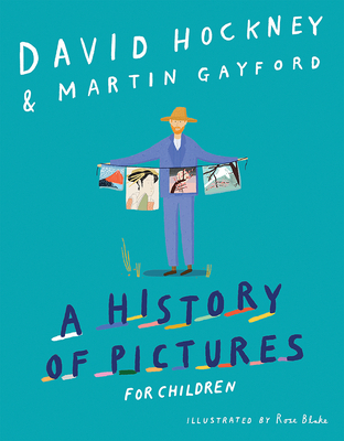 A History of Pictures for Children: From Cave Paintings to Computer Drawings - Hockney, David, and Gayford, Martin
