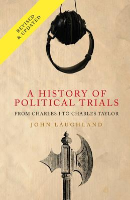 A History of Political Trials: From Charles I to Charles Taylor - Laughland, John