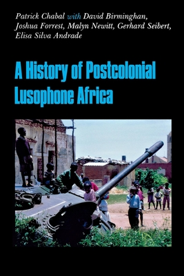 A History of Postcolonial Lusophone Africa - Chabal, Patrick, and Birmingham, David, and Forrest, Joshua