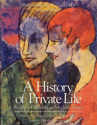 A History of Private Life, Volume V: Riddles of Identity in Modern Times - Prost, Antoine (Editor), and Vincent, Gerard (Editor), and Goldhammer, Arthur (Translated by)