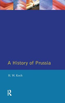 A History of Prussia - Koch, H W