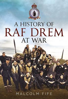 A History of RAF Drem at War - Fife, Malcolm