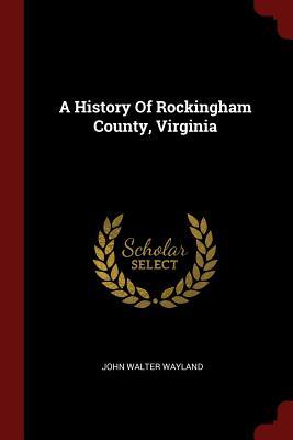 A History of Rockingham County, Virginia - Wayland, John Walter