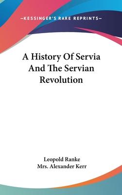 A History of Servia and the Servian Revolution - Ranke, Leopold Von