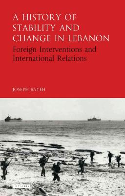 A History of Stability and Change in Lebanon - Bayeh, Joseph