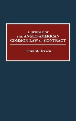 A History of the Anglo-American Common Law of Contract - Teeven, Kevin M