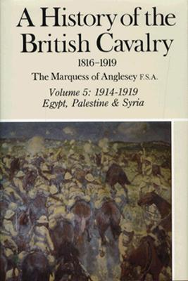 A History of the British Cavalry 1914-1919, Volume V - Marquess Of Anglesey, and Anglesey George Charles Henry Victor Paget