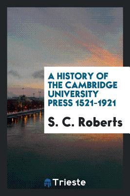 A History of the Cambridge University Press 1521-1921 - Roberts, S C